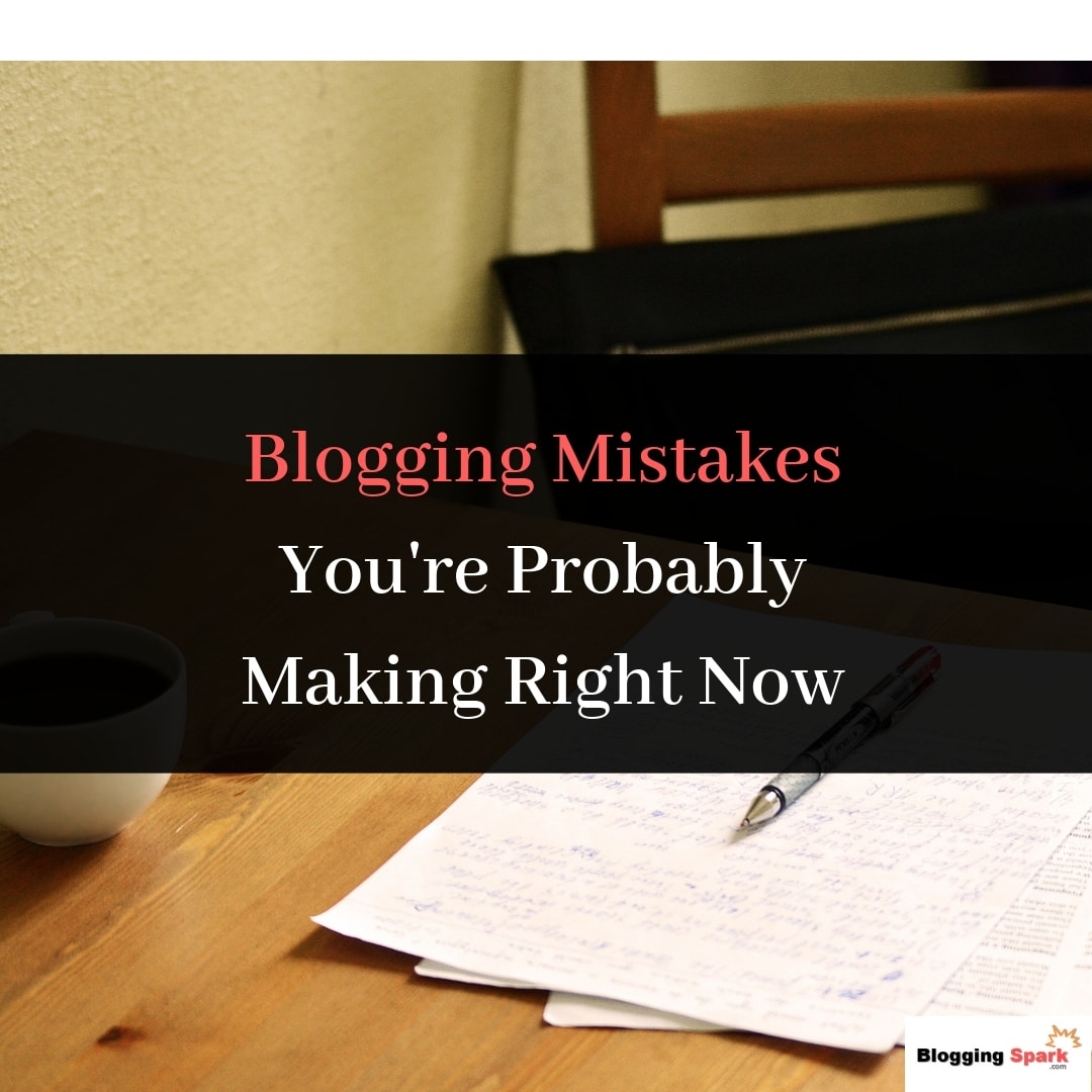 blogging mistakes you are probably making right now