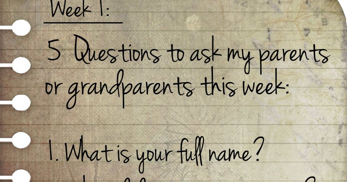 5 Questions To Ask Your Parents or Grandparents This Week. Week 1 ~ Teach Me Genealogy