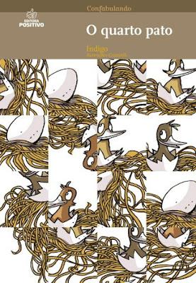 O quarto pato. Índigo. Editora Positivo. Coleção Confabulando. 2008-atualmente (1ª edição). ISBN: 978-85-7472-912-1. Ilustrações de Eloar Guazzelli.