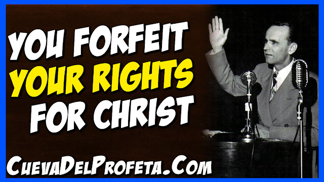 You forfeit your rights for Christ - William Marrion Branham Quotes