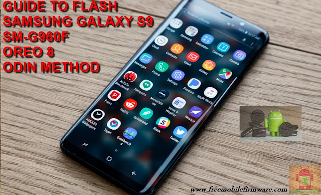 Guide To Flash Samsung Galaxy S9 G960F Oreo 8.0.0 Odin Method Tested Firmware All Regions