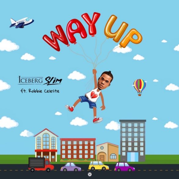 [Music] Iceberg Slim ft. Robbie Celeste – Way Up