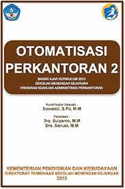 Download Buku Materi Pelajaran Otomatisasi Perkantoran 2 SMK Kelas 10 Kurikulum 2013 - Cerpen45