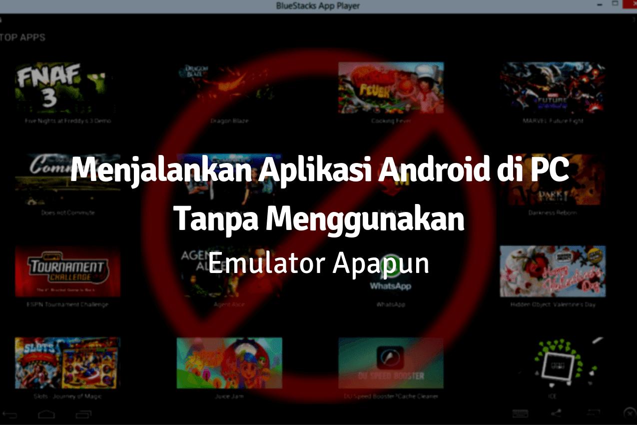 2 Cara Menjalankan Android di PC/Laptop Tanpa Bluestack atau