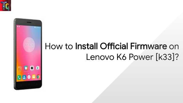How to Install Official Firmware on Lenovo K6 Power [k33]?