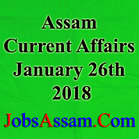 Assam Current Affairs 26th January 2018