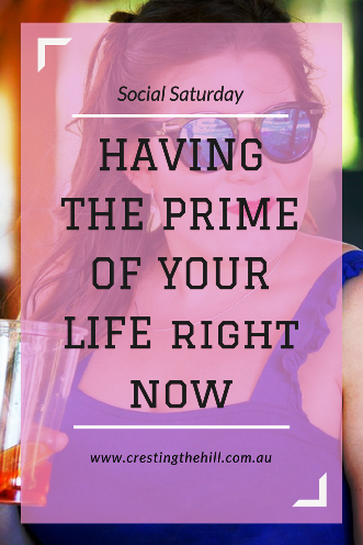 Social Saturday Guest Post - Are you making the most of life? Some tips to live in the Prime of Life.