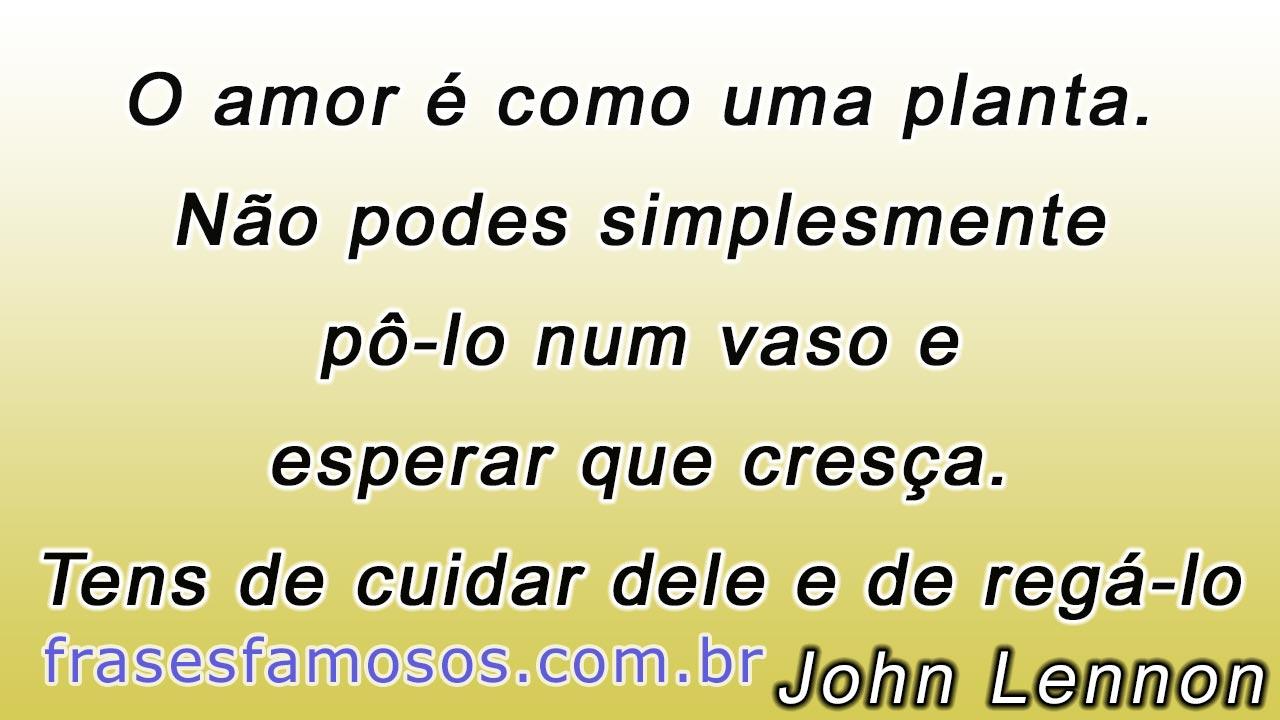 O Amor é Como Uma Planta Frases John Lennon Frases Famosas