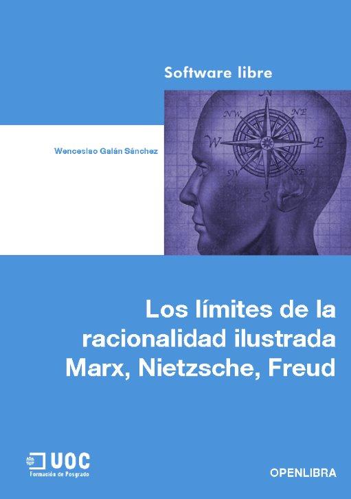 Los límites de la racionalidad ilustrada Marx, Nietzsche, Freud