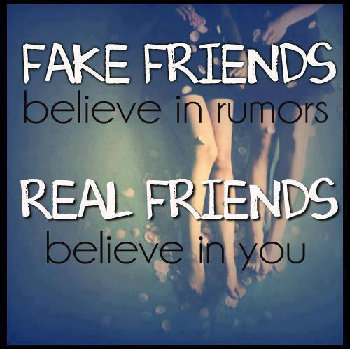 Quotes For True Friends And Fake Friends: Fake Friends Believe In Rumors. Real Friends Believe In