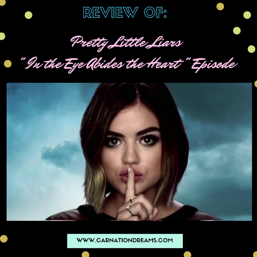 Pretty Little Liars Season 7 Episode 15: In The Eye Abides The Heart Review