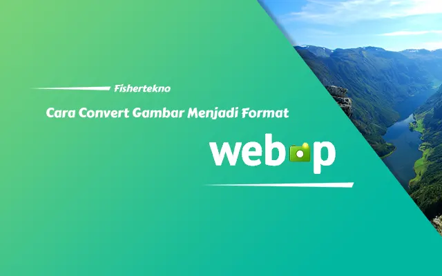 Cara Convert atau Mengubah Gambar Menjadi Format WebP