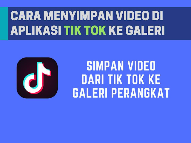 Cara Menyimpan  Download Video Tik Tok ke Galeri HP