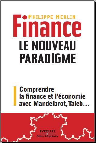 Finance : le nouveau paradigme - Comprendre la finance et l'économie avec Mandelbrot,Taleb...PDF