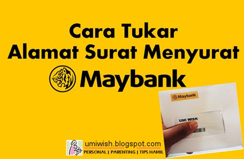 tukar alamat surat menyurat maybank, bagaimana proses pertukaran alamat bank maybank, macam mana nak update/ tukar alamat surat menyurat maybank