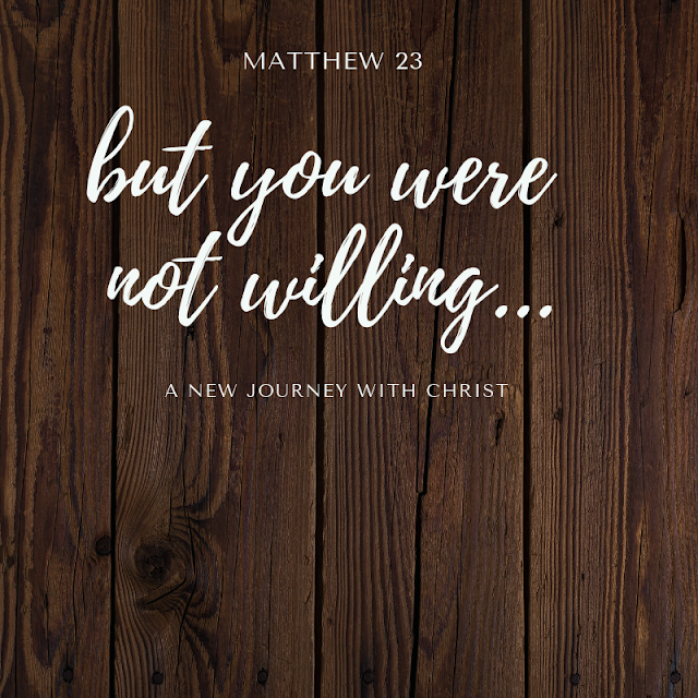 but you were not willing...