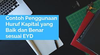 Contoh Penggunaan Huruf Kapital yang Baik dan Benar sesuai EYD