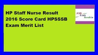 HP Staff Nurse Result 2016 Score Card HPSSSB Exam Merit List