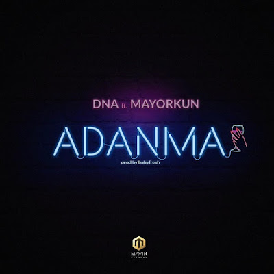 DNA Feat. Mayorkun - Adanma