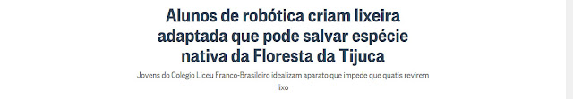 http://oglobo.globo.com/rio/bairros/alunos-de-robotica-criam-lixeira-adaptada-que-pode-salvar-especie-nativa-da-floresta-da-tijuca-21100071
