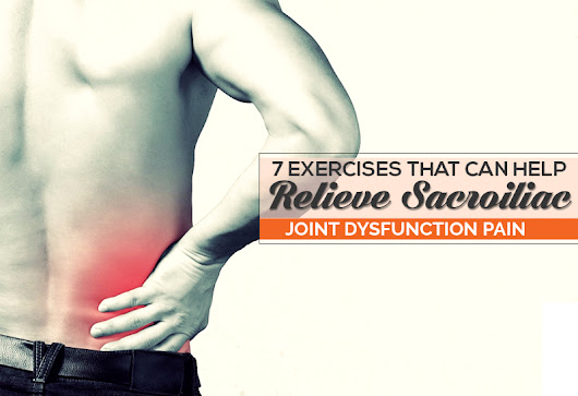 7 Exercises That Can Help Relieve Sacroiliac Joint Dysfunction Pain