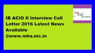 IB ACIO II Interview Call Letter 2016 Latest News Available @www.mha.nic.in