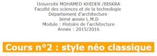 Université MOHAMED KHIDER /BISKRA Faculté des sciences et de la technologie  Département d'architecture  3émé année L.M.D Module : Histoire de l'architecture Année : 2015/2016   Cours n°2 : style néo classique