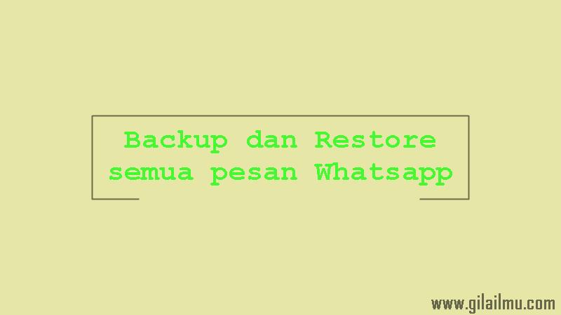 Cara Backup dan Restore semua Pesan di Whatsapp dengan Cepat
