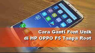 Cara Ganti Font di Oppo F5 dan Semua Smartphone Oppo Tanpa Root, Begini caranya