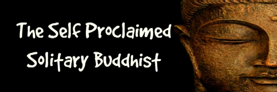 The Self Proclaimed Solitary Buddhist