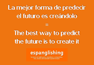 La mejor forma de predecir el futuro es creándolo = The best way to predict the future is to create it