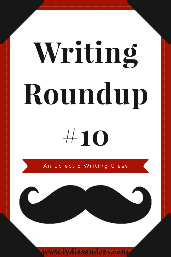 Writing Roundup #10 | Lydia Sanders #EclecticWritingClass