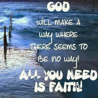 God Will Make A Way Where There Seems To Be No Way All You Need Is