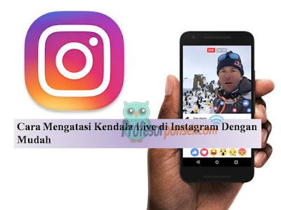 Cara Mengatasi Kendala Live di Instagram Dengan Mudah