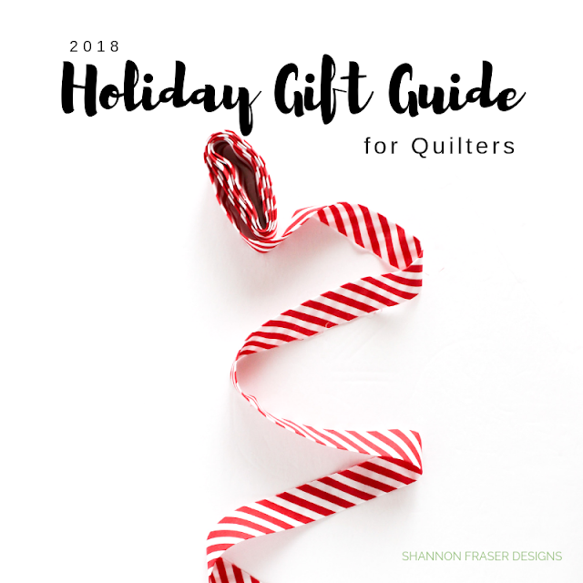 2018 Holiday Gift Guide for Quilters part of the Best of 2018 Shannon Fraser Designs