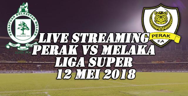 Live Streaming Perak Vs Melaka Liga Super 12 Mei 2018