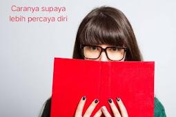 5 Cara Meningkatkan percaya diri yang ampuh dan berhasil