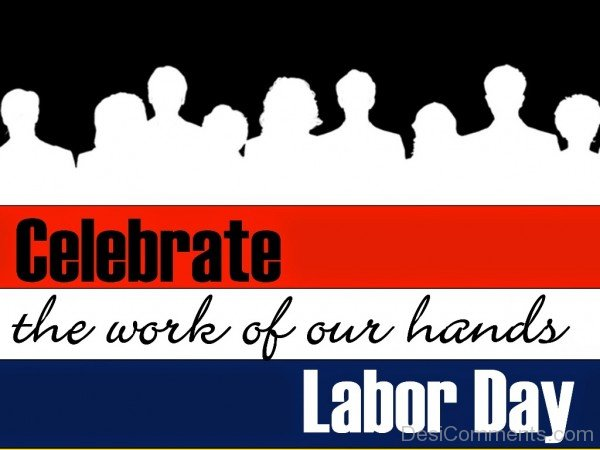 Labor Day Celebrate The Work Of Our Hands