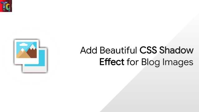 Add Beautiful CSS Shadow Effect for Blog Images