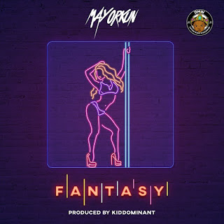 DOWNLOAD MUSIC: MAYORKUN – FANTASY