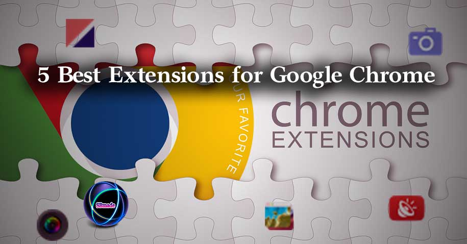 5 Best Extensions for Google Chrome