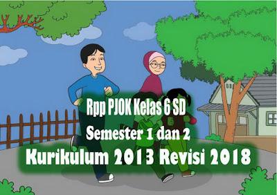 Rpp PJOK Kelas 6 SD Semester 1 dan 2 Kurikulum 2013 Revisi 2018