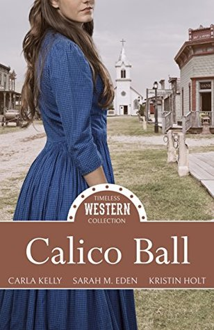 Heidi Reads... Timeless Western Collection: Calico Ball by Sarah M. Eden, Carla Kelly, Kristin Holt
