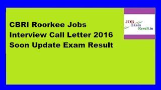 CBRI Roorkee Jobs Interview Call Letter 2016 Soon Update Exam Result