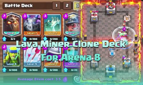 Kombinasi Lava Miner Clone Untuk Arena 8 9 10 clash royale