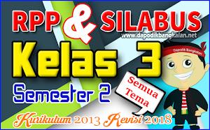 Silabus dan RPP Kelas 3 K13 Revisi 2018 Semester 2