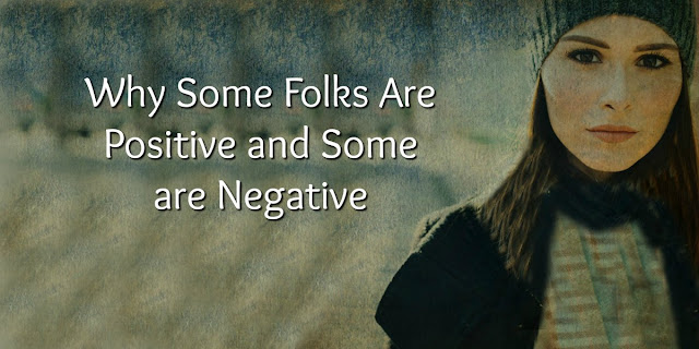 Why Some Folks Are Positive and Some are Negative