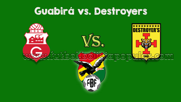 Guabirá vs. Destroyers - En Vivo - Online - Torneo Clausura 2018