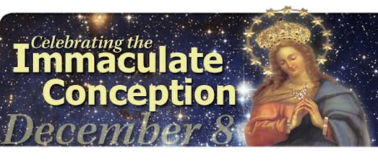 IMMACULATE CONCEPTION OF THE BLESSED VIRGIN MARY FEAST DAY!