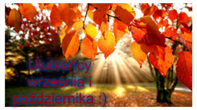 Ulubieńcy września i października :)
